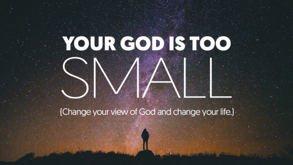 Your God Is Too Small (Week 1) Image