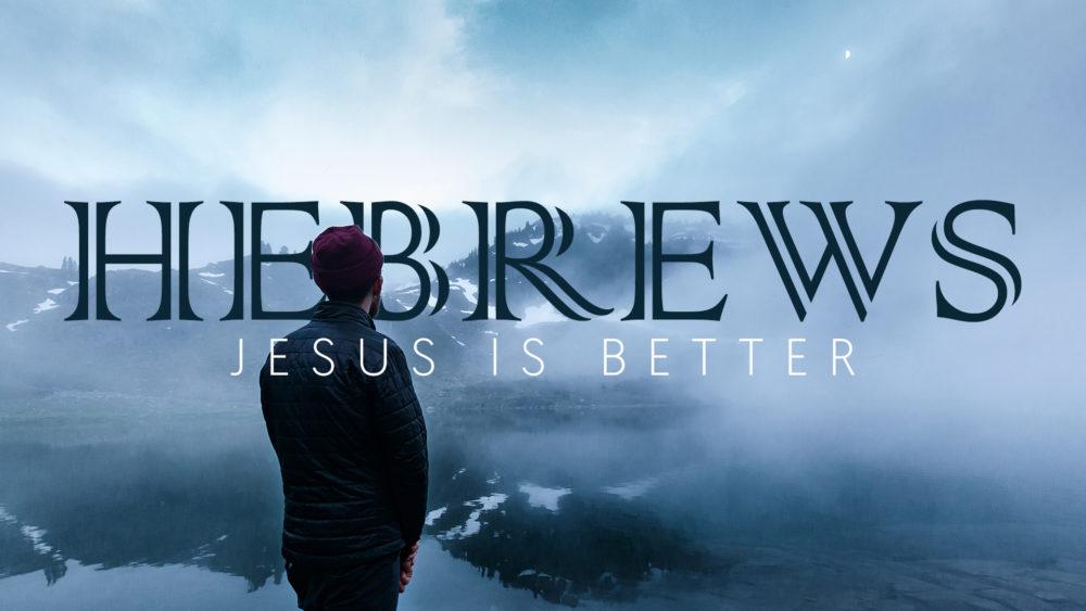 Hebrews Jesus Is Better