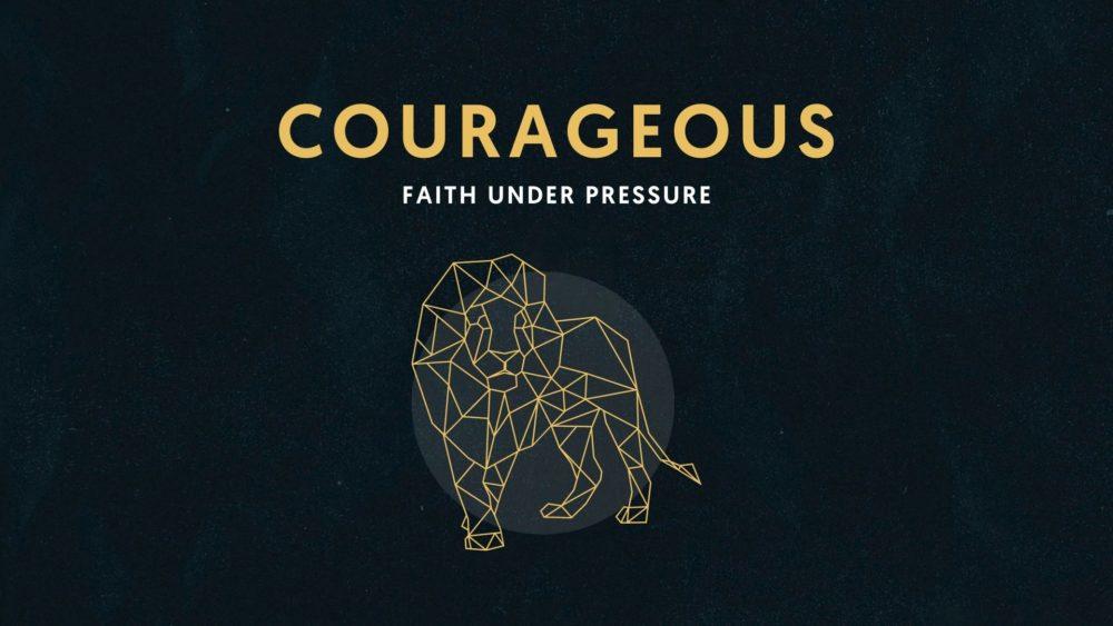 Courageous Faith Under Pressure
